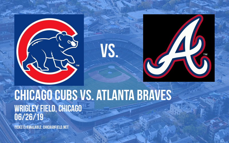 Chicago Cubs vs. Atlanta Braves at Wrigley Field