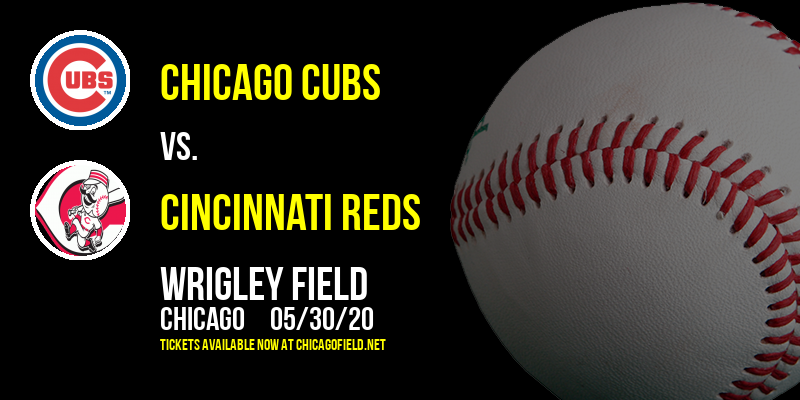 Chicago Cubs vs. Cincinnati Reds at Wrigley Field