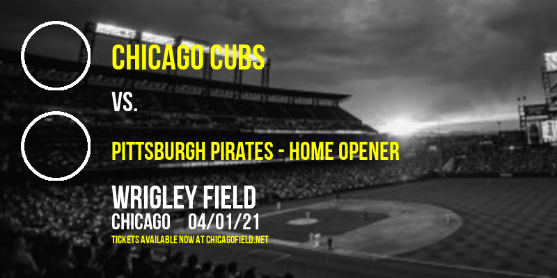 Chicago Cubs vs. Pittsburgh Pirates - Home Opener at Wrigley Field